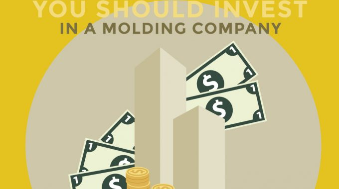 6 Reasons Why You Should Invest in a Molding Company