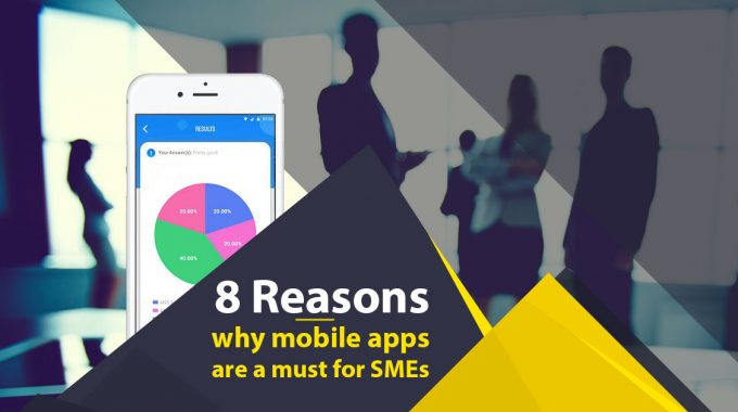 8 Reasons why mobile apps are a must for SMEs