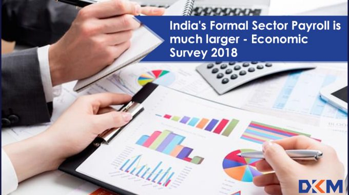 India's Formal Sector Payroll is much larger – Economic Survey 2018