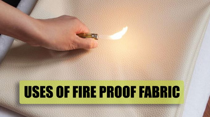 Why Should Awareness Be Raised For The Main Uses of Fireproof Fabric?