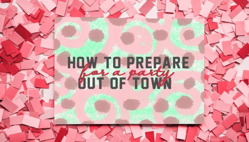 How to Prepare for a Party Out of Town